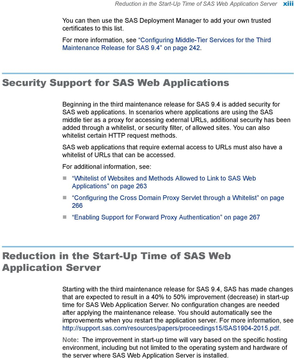 Security Support for SAS Web Applications Beginning in the third maintenance release for SAS 9.4 is added security for SAS web applications.