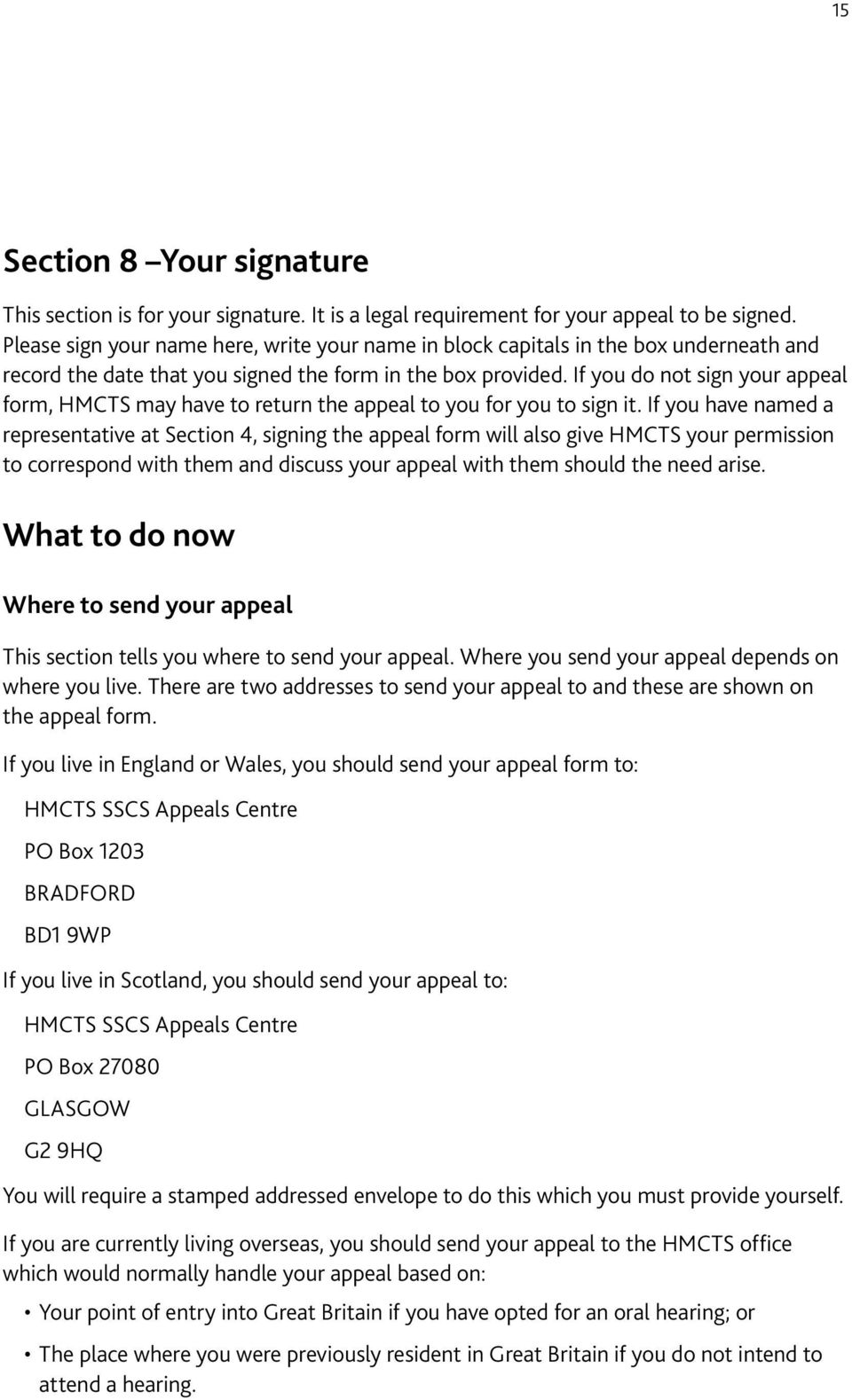 If you do not sign your appeal form, HMCTS may have to return the appeal to you for you to sign it.