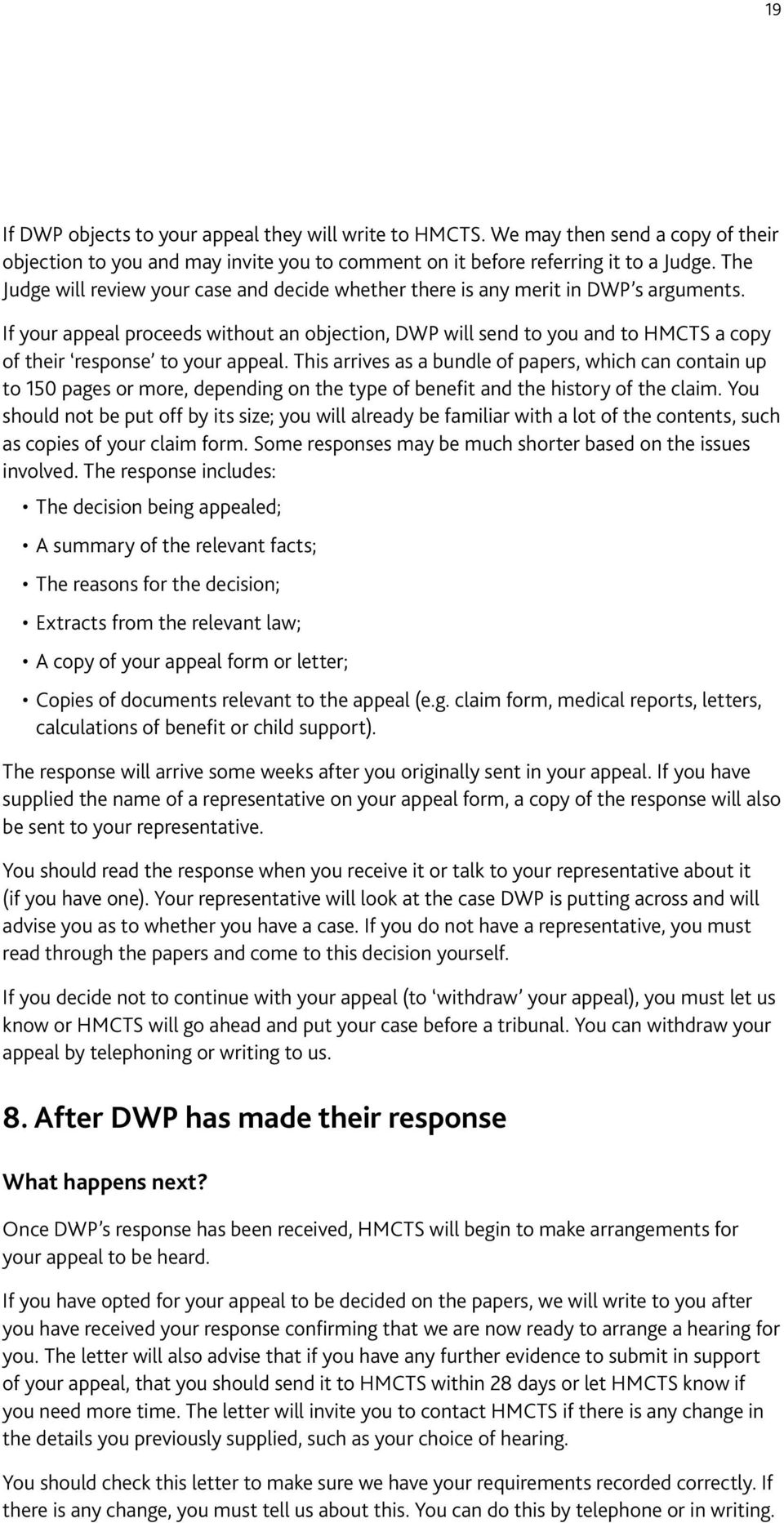 If your appeal proceeds without an objection, DWP will send to you and to HMCTS a copy of their response to your appeal.