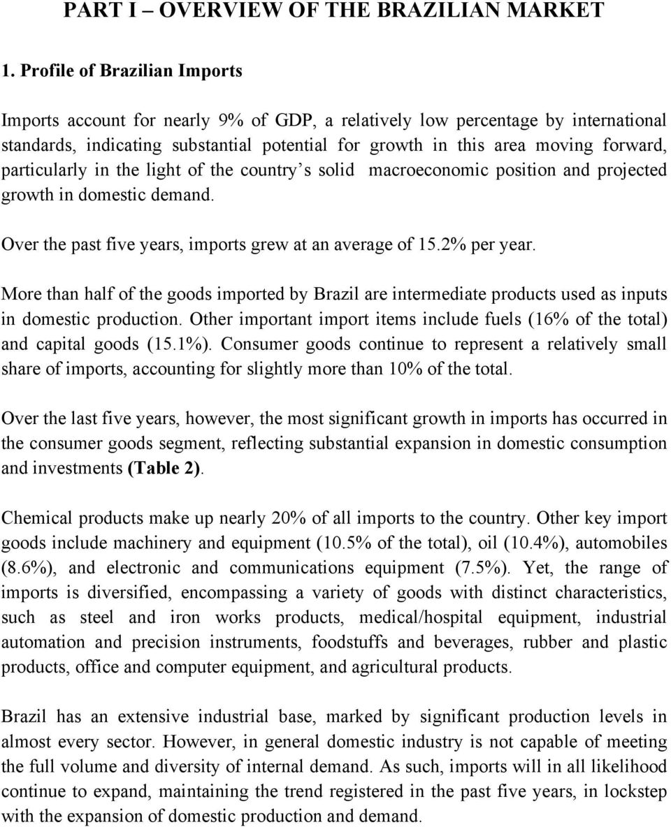 particularly in the light of the country s solid macroeconomic position and projected growth in domestic demand. Over the past five years, imports grew at an average of 15.2% per year.