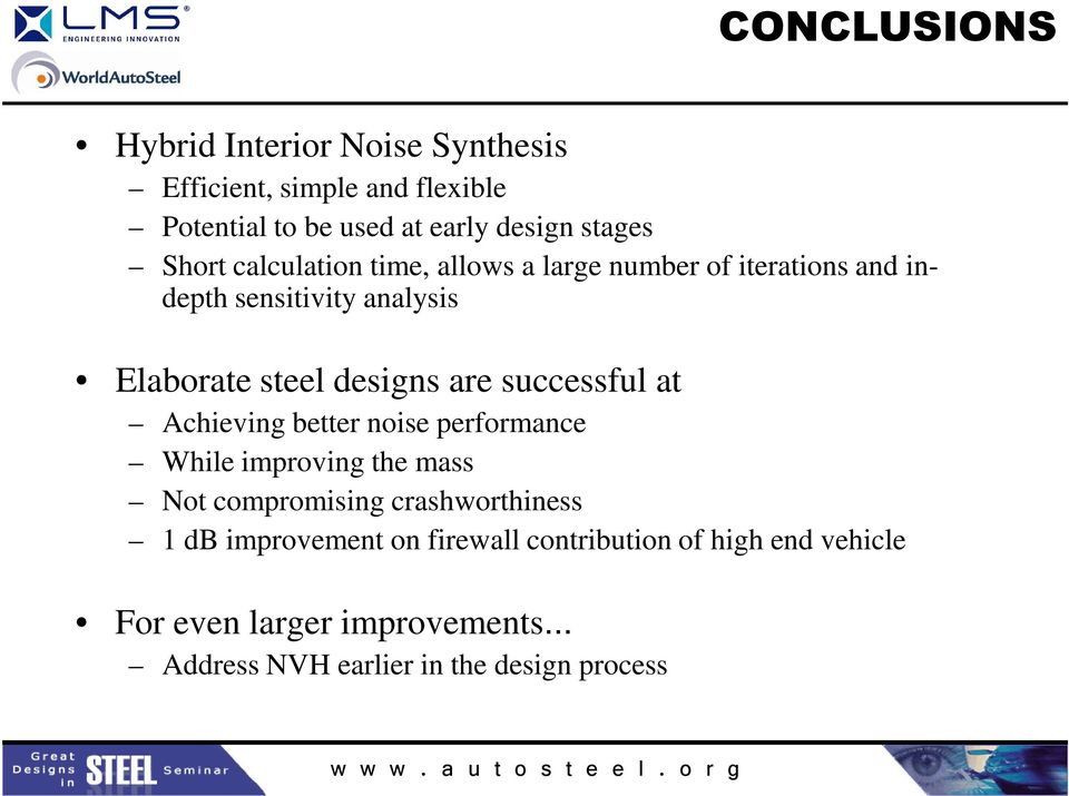 are successful at Achieving better noise performance While improving the mass Not compromising crashworthiness 1 db