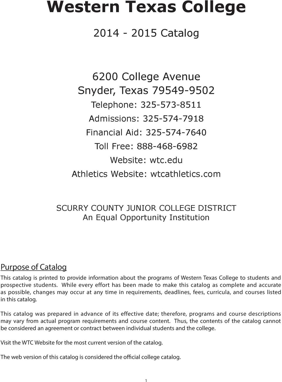 com SCURRY COUNTY JUNIOR COLLEGE DISTRICT An Equal Opportunity Institution Purpose of Catalog This catalog is printed to provide information about the programs of Western Texas College to students
