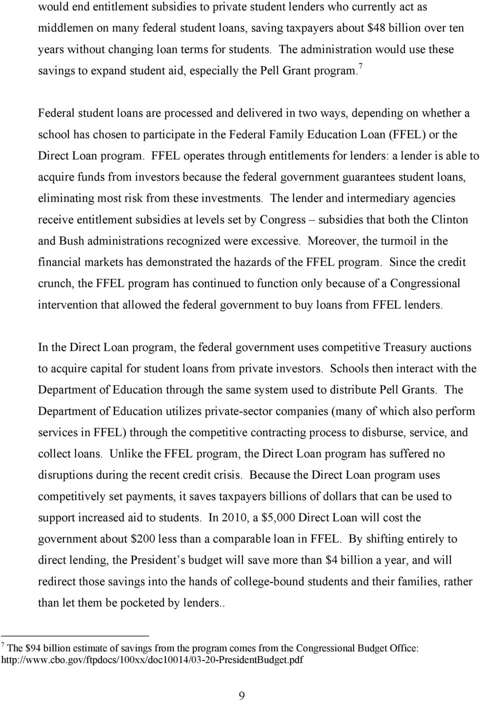 7 Federal student loans are processed and delivered in two ways, depending on whether a school has chosen to participate in the Federal Family Education Loan (FFEL) or the Direct Loan program.