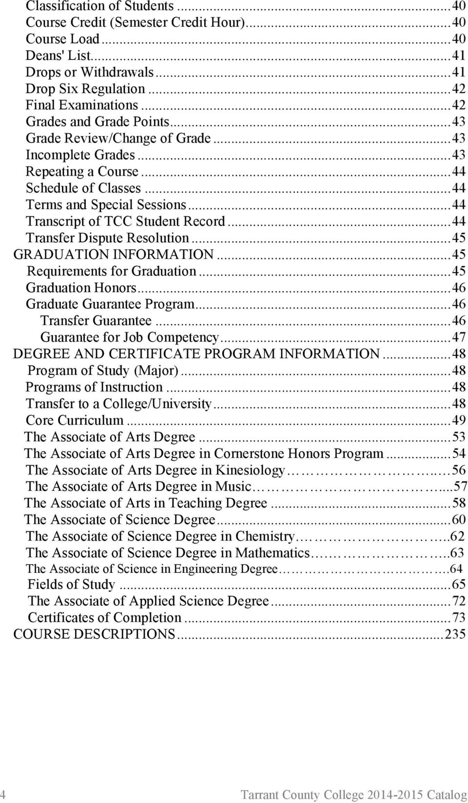 .. 44 Transcript of TCC Student Record... 44 Transfer Dispute Resolution... 45 GRADUATION INFORMATION... 45 Requirements for Graduation... 45 Graduation Honors... 46 Graduate Guarantee Program.