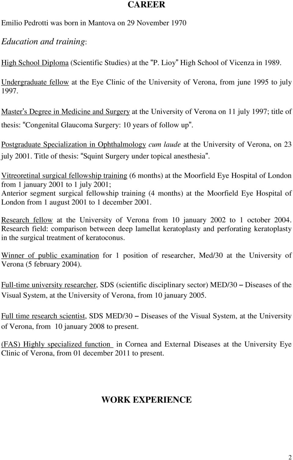 Master s Degree in Medicine and Surgery at the University of Verona on 11 july 1997; title of thesis: Congenital Glaucoma Surgery: 10 years of follow up.