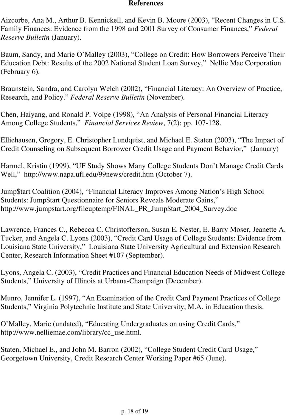 Baum, Sandy, and Marie O Malley (2003), College on Credit: How Borrowers Perceive Their Education Debt: Results of the 2002 National Student Loan Survey, Nellie Mae Corporation (February 6).