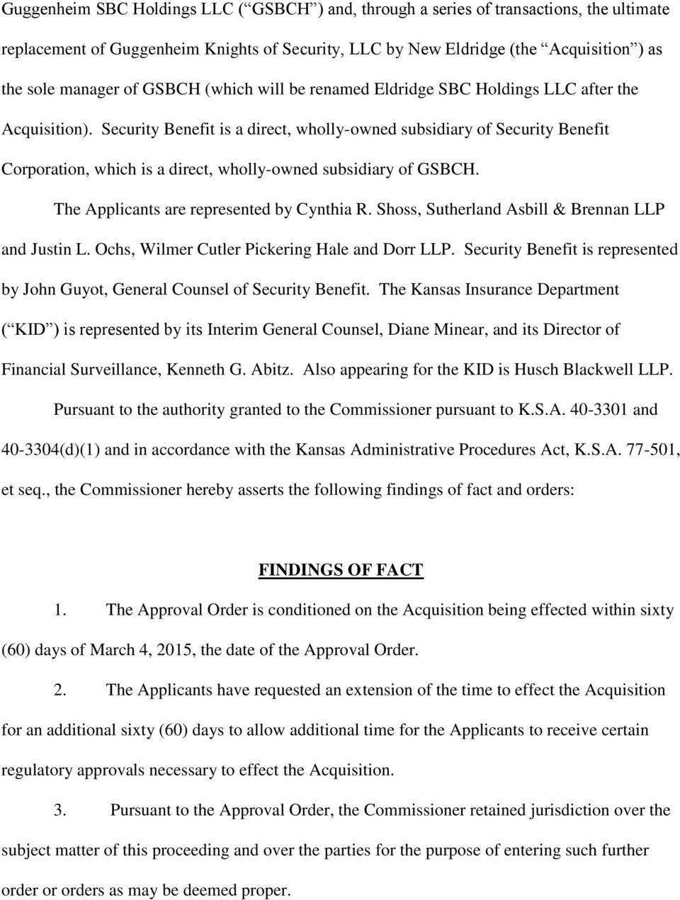 Security Benefit is a direct, wholly-owned subsidiary of Security Benefit Corporation, which is a direct, wholly-owned subsidiary of GSBCH. The Applicants are represented by Cynthia R.