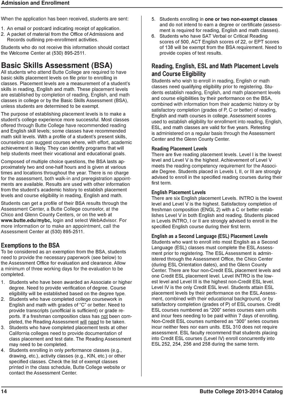 Basic Skills Assessment (BSA) All students who attend Butte College are required to have basic skills placement levels on file prior to enrolling in classes.