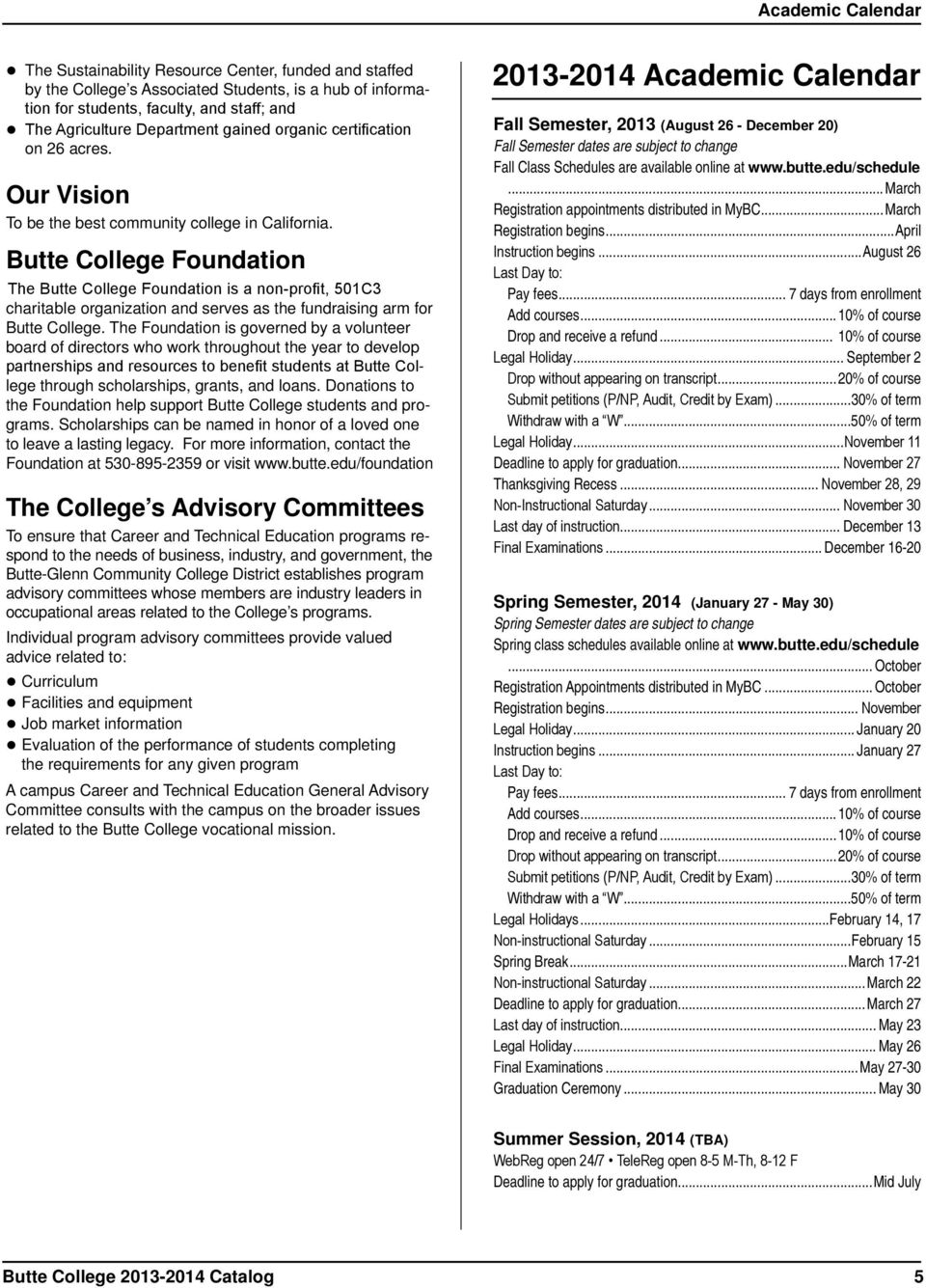 Butte College Foundation The Butte College Foundation is a non-profit, 501C3 charitable organization and serves as the fundraising arm for Butte College.