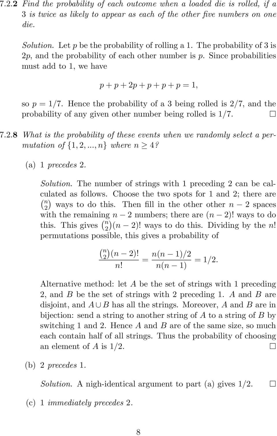 Hence the probability of a 3 being rolled is 2/7, and the probability of any given other number being rolled is 1/7. 7.2.8 What is the probability of these events when we randomly select a permutation of {1, 2,.