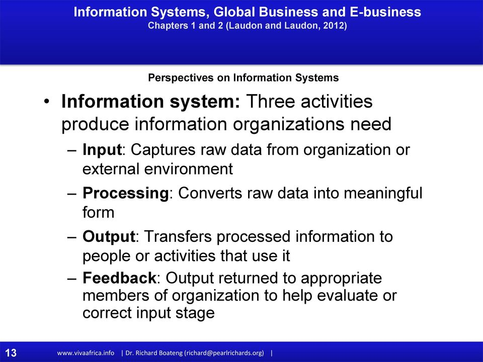 Transfers processed information to people or activities that use it Feedback: Output returned to appropriate members of