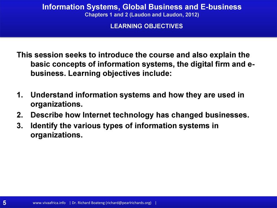 Understand information systems and how they are used in organizations. 2.