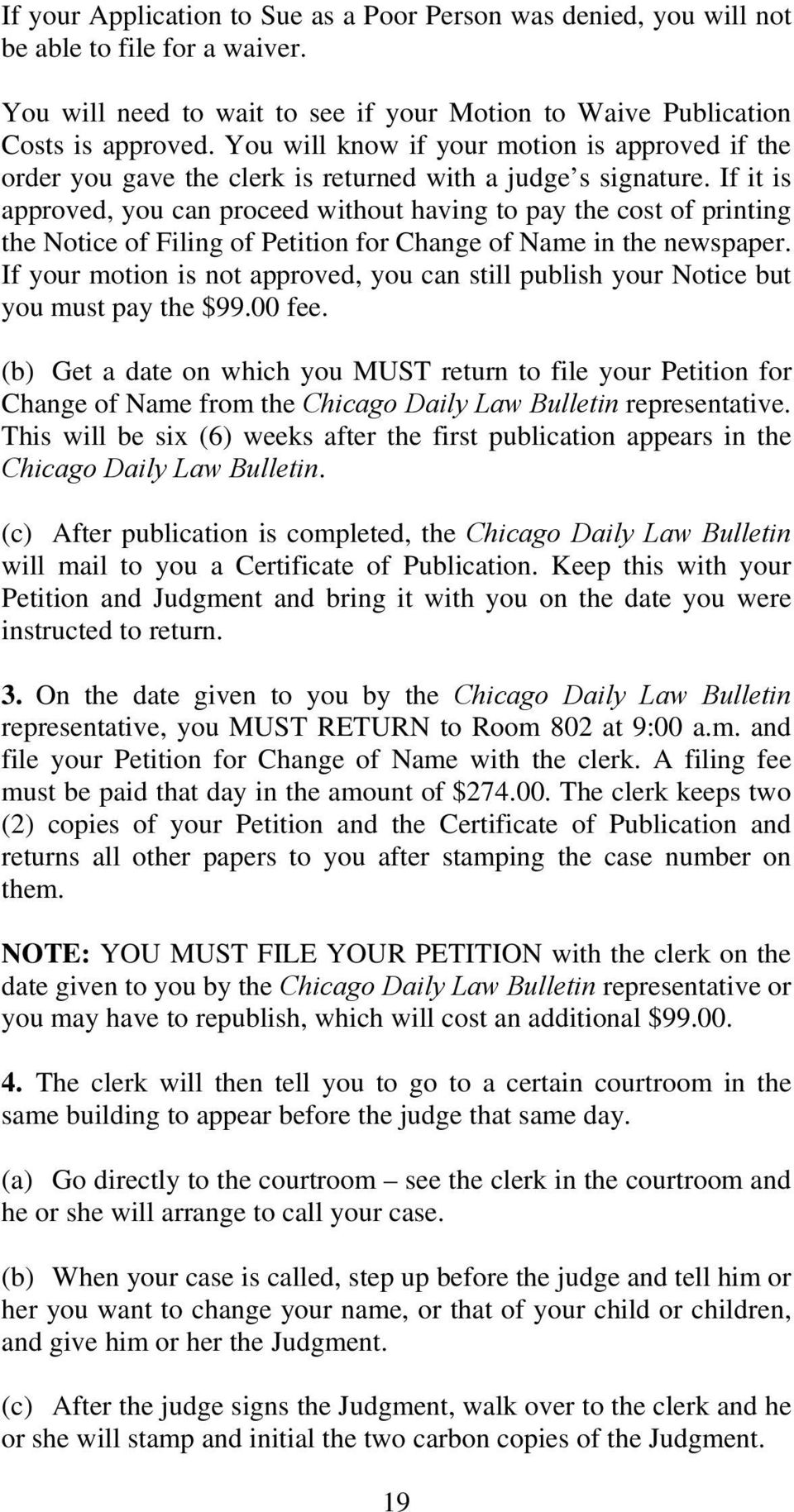 If it is approved, you can proceed without having to pay the cost of printing the Notice of Filing of Petition for Change of Name in the newspaper.