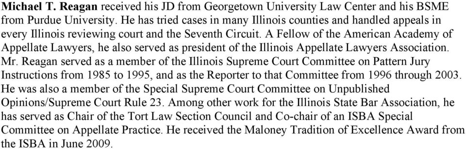 A Fellow of the American Academy of Appellate Lawyers, he also served as president of the Illinois Appellate Lawyers Association. Mr.