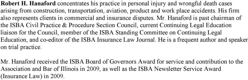 Hanaford is past chairman of the ISBA Civil Practice & Procedure Section Council, current Continuing Legal Education liaison for the Council, member of the ISBA Standing Committee on