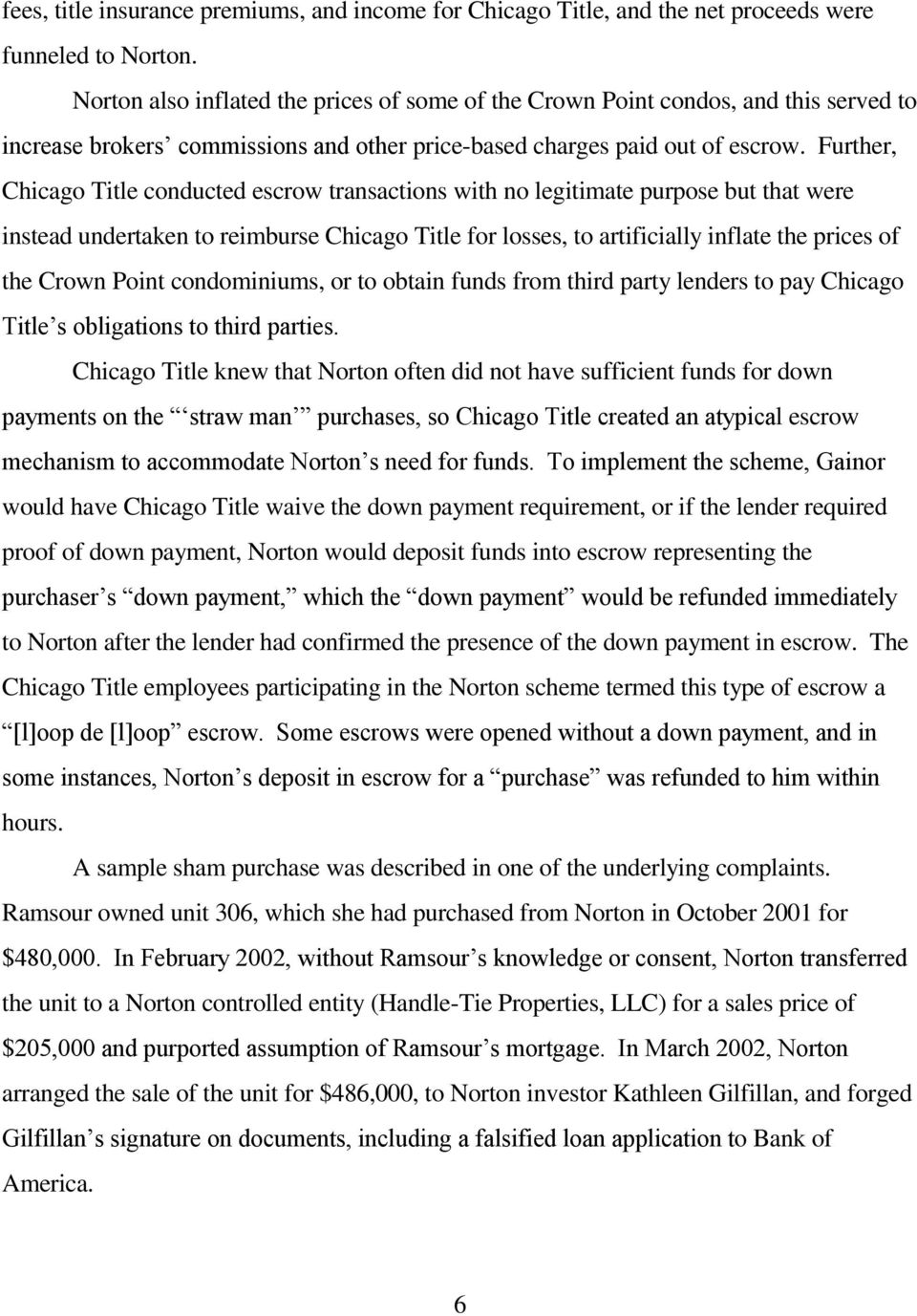 Further, Chicago Title conducted escrow transactions with no legitimate purpose but that were instead undertaken to reimburse Chicago Title for losses, to artificially inflate the prices of the Crown