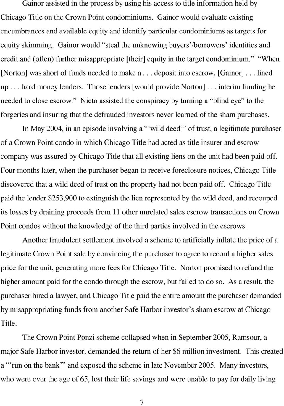 Gainor would steal the unknowing buyers /borrowers identities and credit and (often) further misappropriate [their] equity in the target condominium. When [Norton] was short of funds needed to make a.
