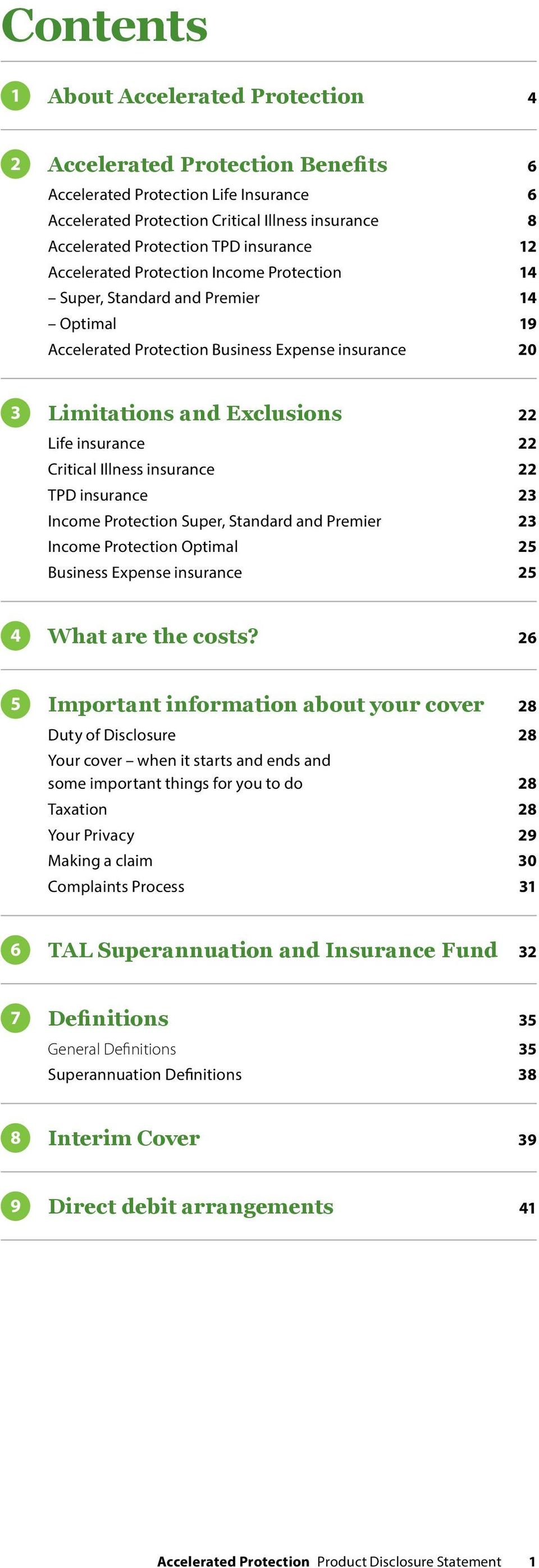 Critical Illness insurance 22 TPD insurance 23 Income Protection Super, Standard and Premier 23 Income Protection Optimal 25 Business Expense insurance 25 4 What are the costs?