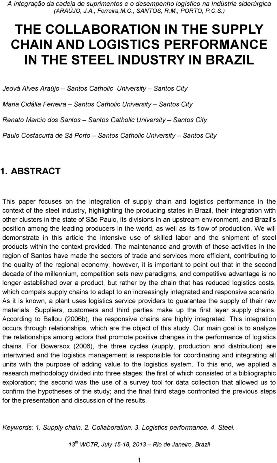 ABSTRACT This paper focuses on the integration of supply chain and logistics performance in the context of the steel industry, highlighting the producing states in Brazil, their integration with