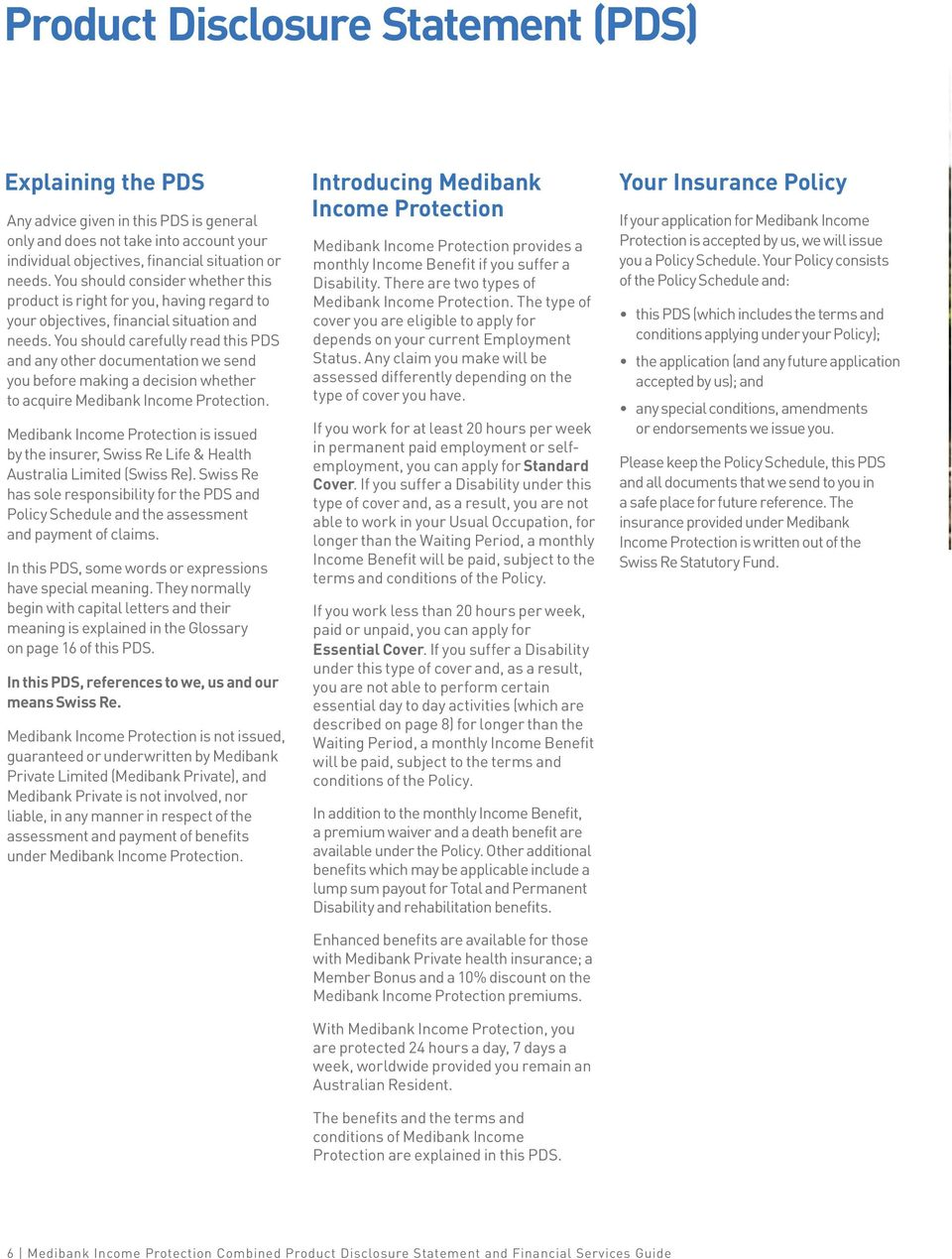 You should carefully read this PDS and any other documentation we send you before making a decision whether to acquire Medibank Income Protection.