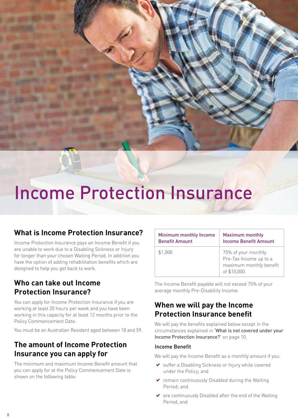 In addition you have the option of adding rehabilitation benefits which are designed to help you get back to work. Who can take out Income Protection Insurance?