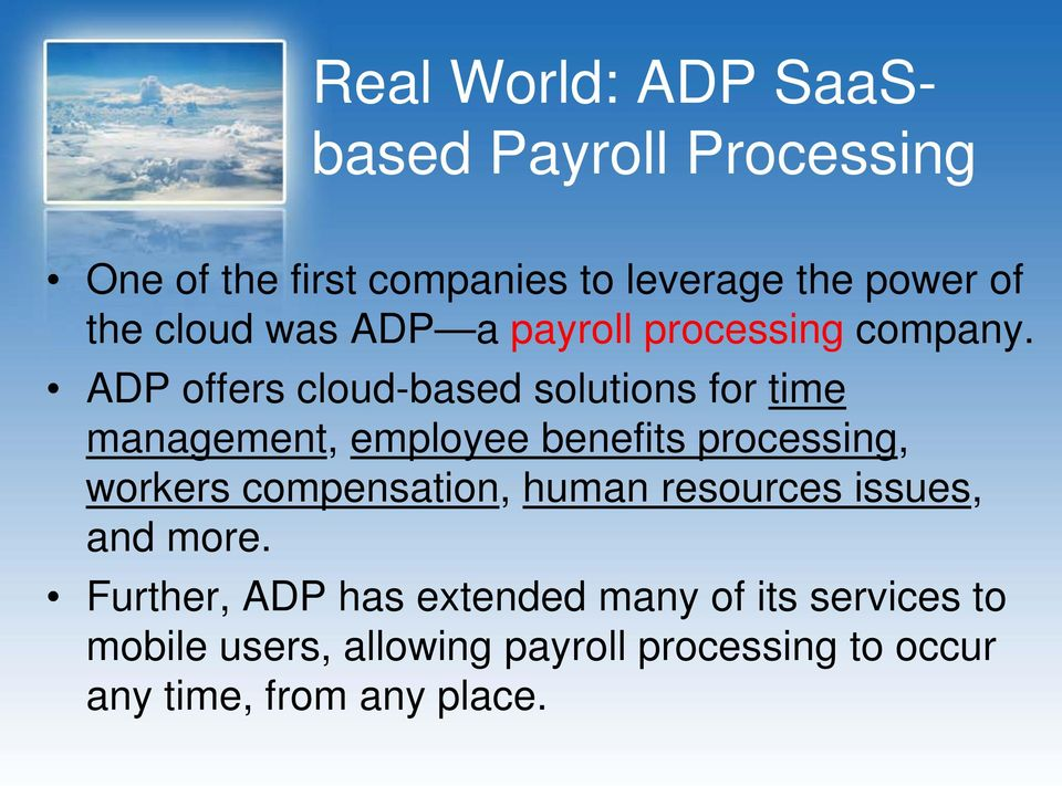 ADP offers cloud-based solutions for time management, employee benefits processing, workers