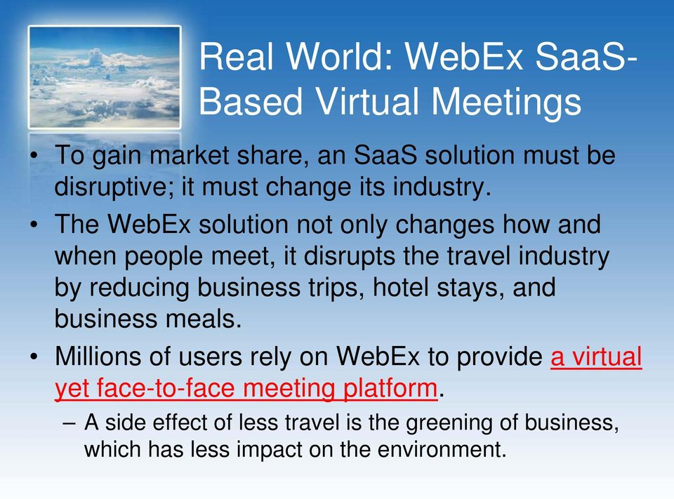 The WebEx solution not only changes how and when people meet, it disrupts the travel industry by reducing business