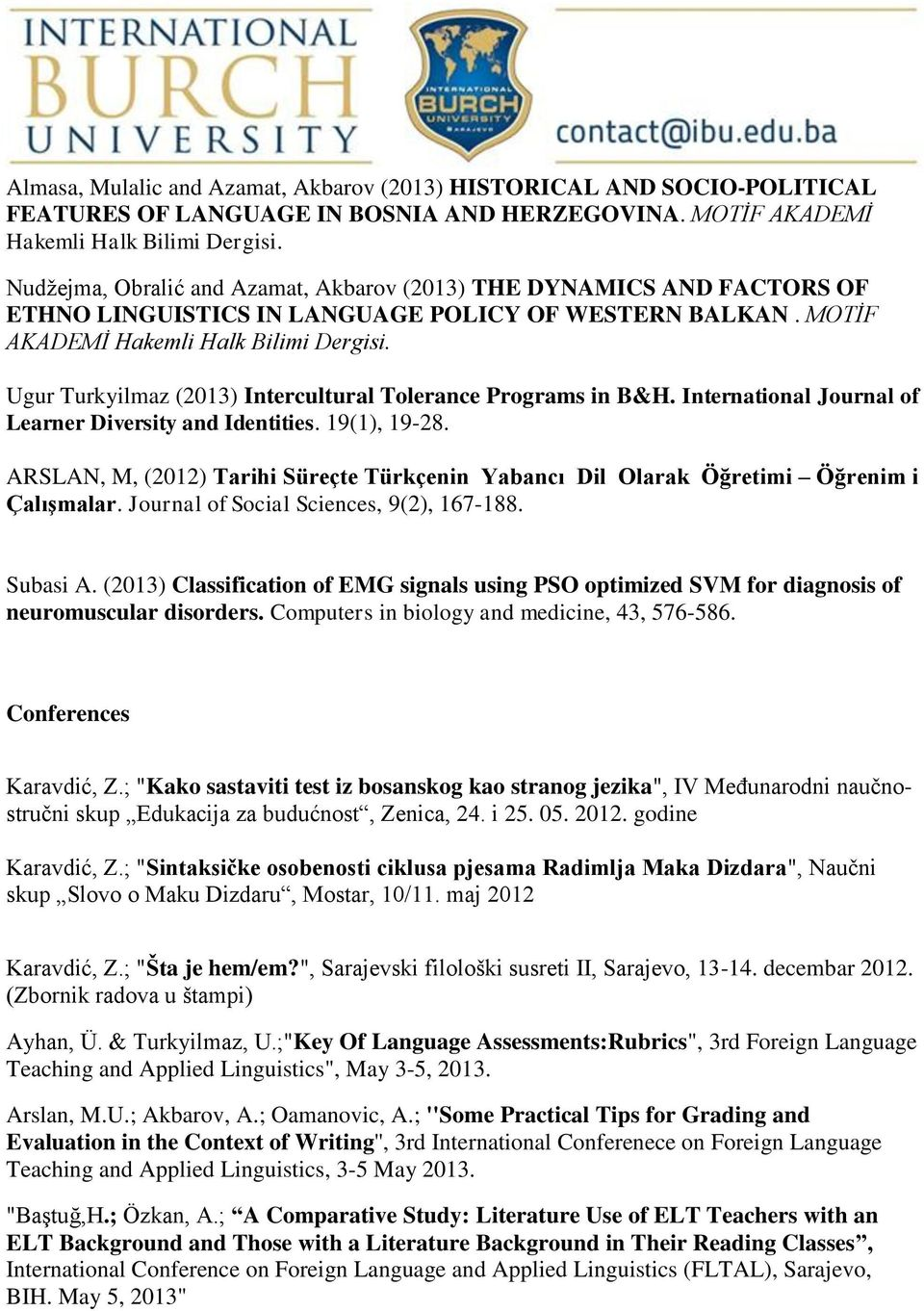 Ugur Turkyilmaz (2013) Intercultural Tolerance Programs in B&H. International Journal of Learner Diversity and Identities. 19(1), 19-28.