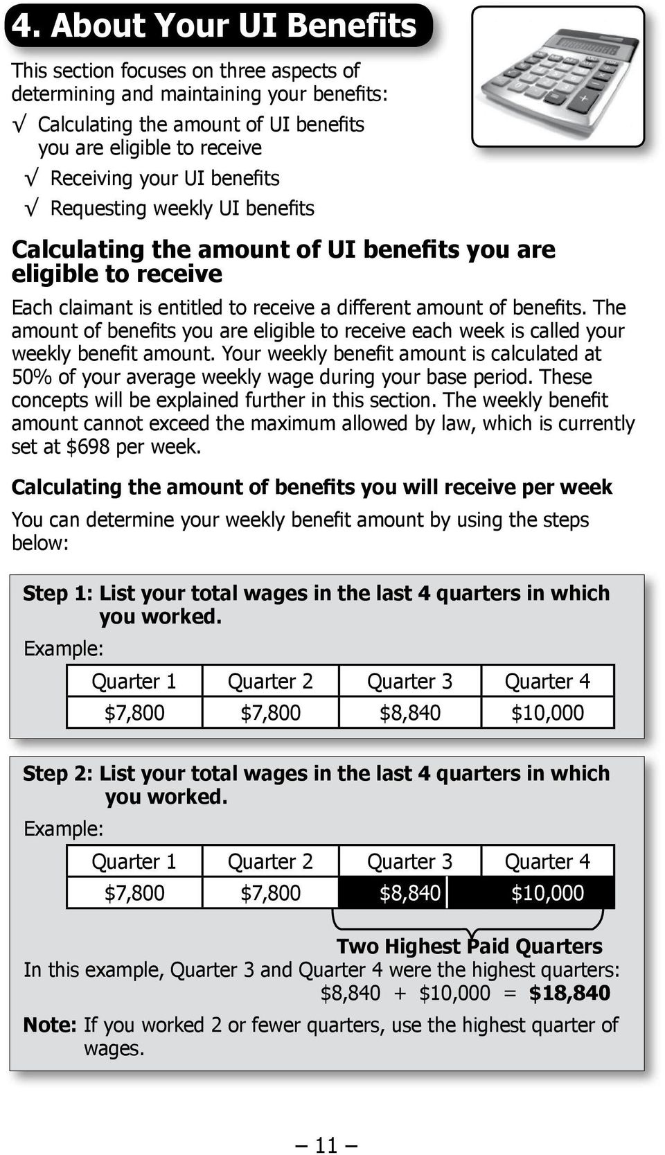 The amount of benefits you are eligible to receive each week is called your weekly benefit amount. Your weekly benefit amount is calculated at 50% of your average weekly wage during your base period.