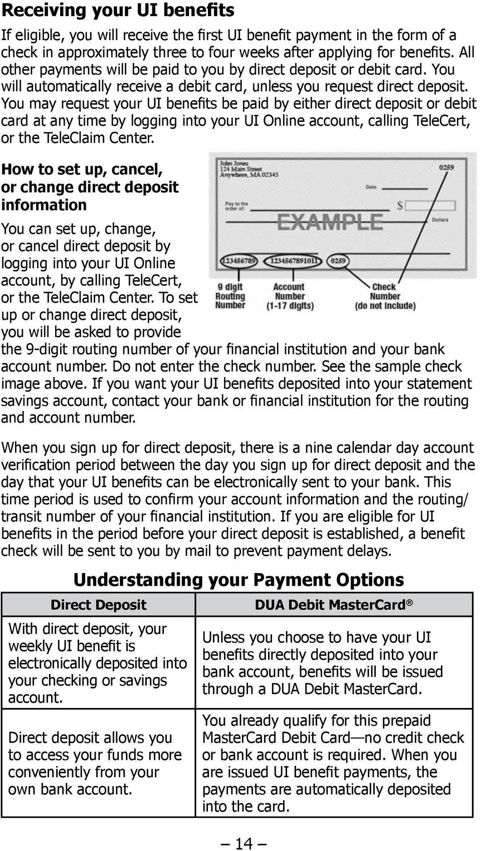 You may request your UI benefits be paid by either direct deposit or debit card at any time by logging into your UI Online account, calling TeleCert, or the TeleClaim Center.
