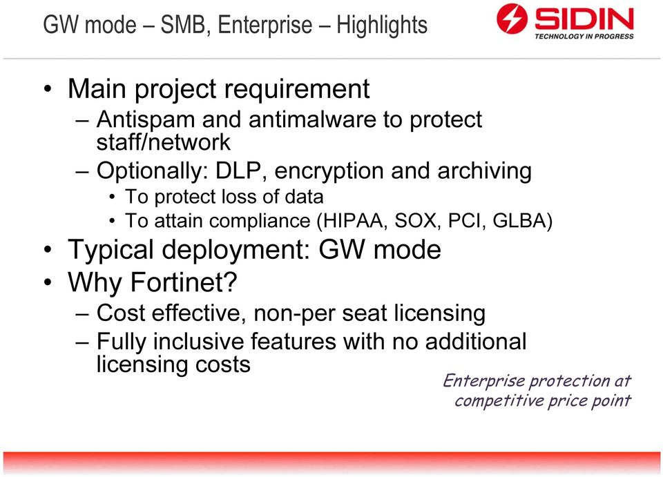 (HIPAA, SOX, PCI, GLBA) Typical deployment: GW mode Why Fortinet?