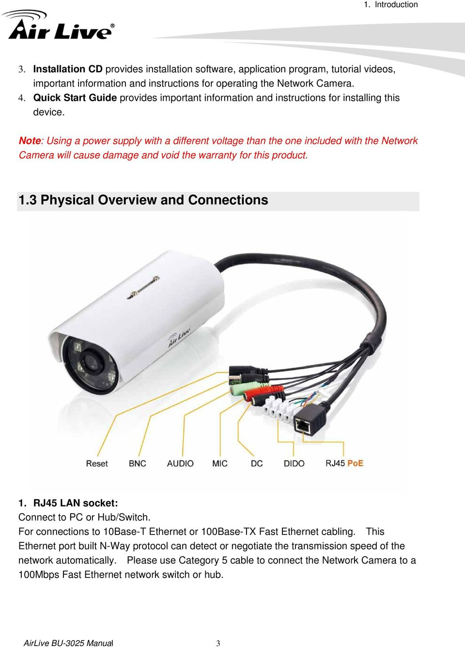 Note: Using a power supply with a different voltage than the one included with the Network Camera will cause damage and void the warranty for this product. 1.3 Physical Overview and Connections 1.