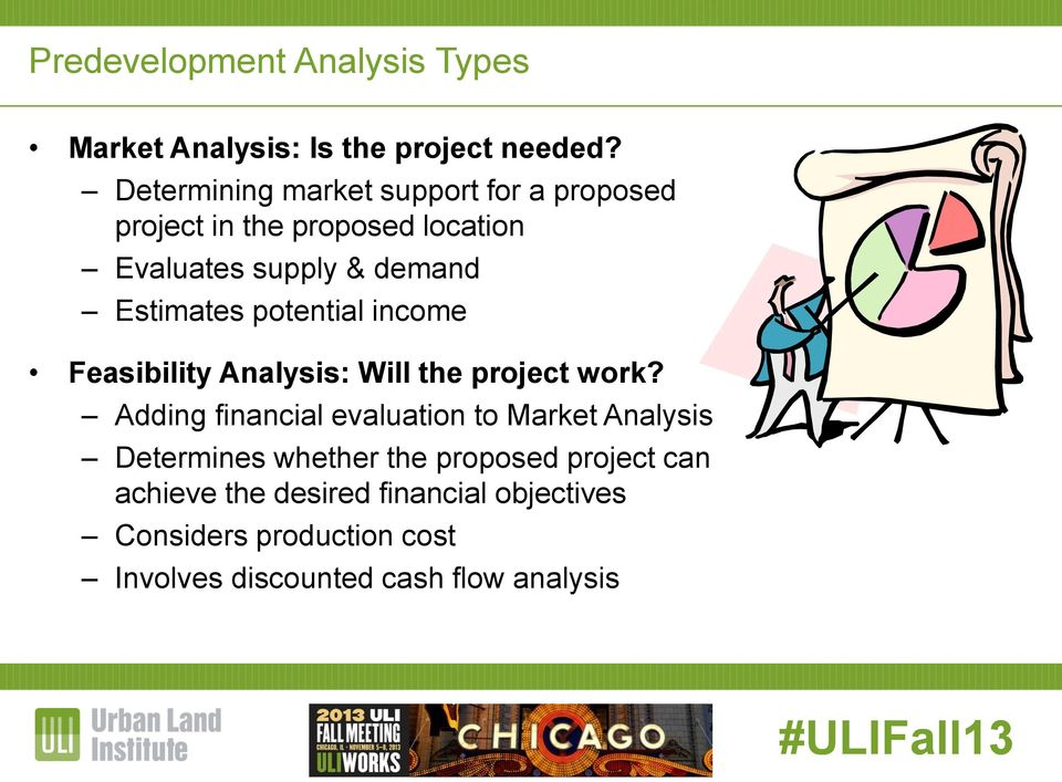 Estimates potential income Feasibility Analysis: Will the project work?