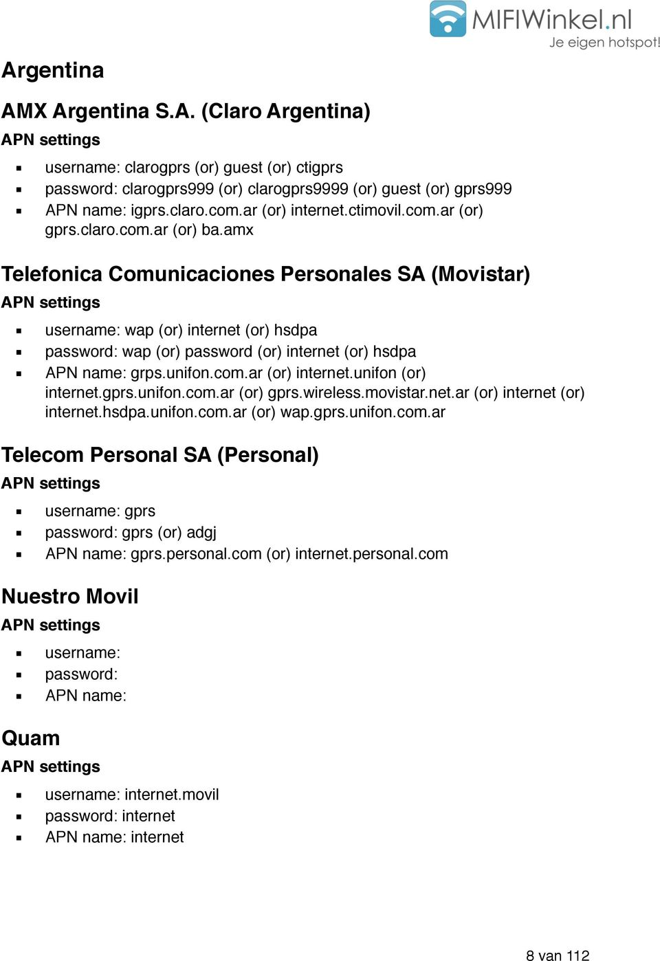 amx Telefonica Comunicaciones Personales SA (Movistar) APN settings username: wap (or) internet (or) hsdpa password: wap (or) password (or) internet (or) hsdpa APN name: grps.unifon.com.