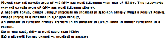 H3O+. HO- has a negative formal charge, and thus a greater electron density.