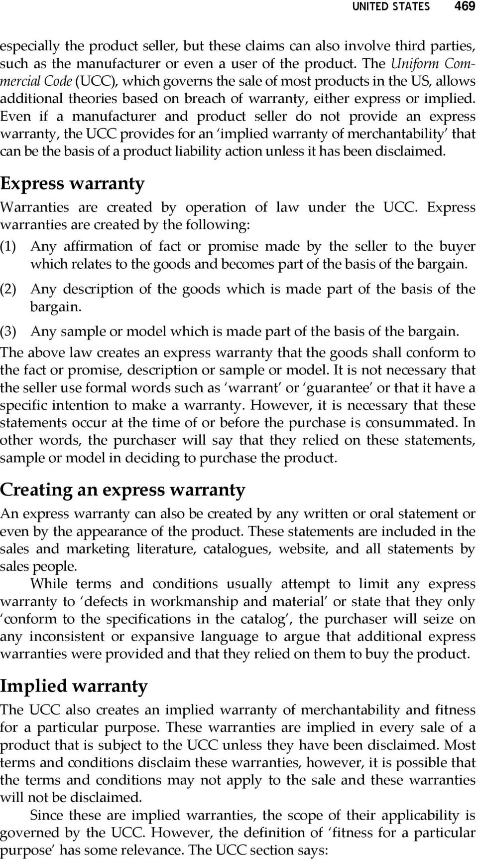 Even if a manufacturer and product seller do not provide an express warranty, the UCC provides for an implied warranty of merchantability that can be the basis of a product liability action unless it