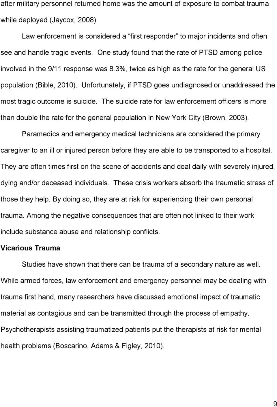3%, twice as high as the rate for the general US population (Bible, 2010). Unfortunately, if PTSD goes undiagnosed or unaddressed the most tragic outcome is suicide.