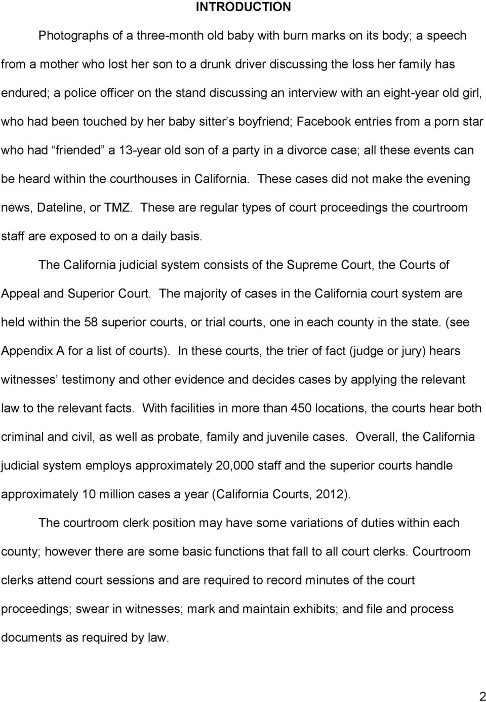 in a divorce case; all these events can be heard within the courthouses in California. These cases did not make the evening news, Dateline, or TMZ.