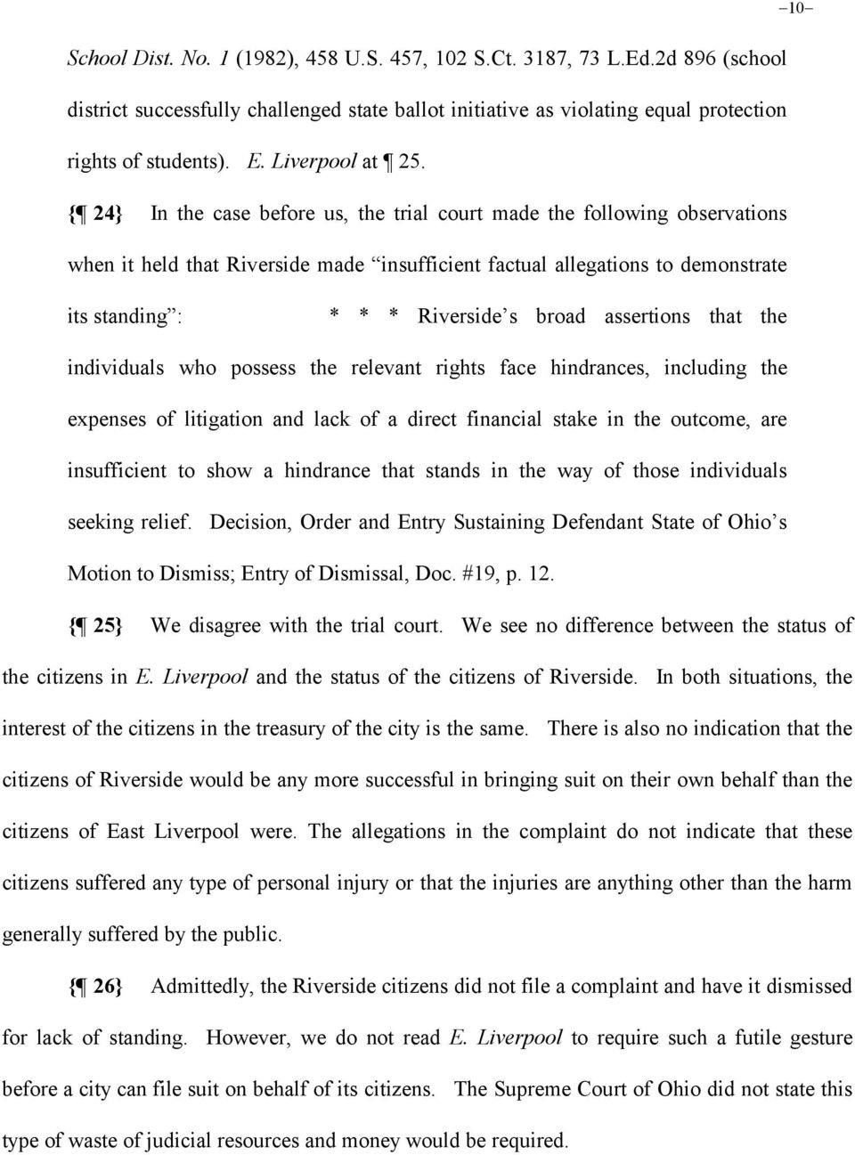 { 24} In the case before us, the trial court made the following observations when it held that Riverside made insufficient factual allegations to demonstrate 10 its standing : * * * Riverside s broad