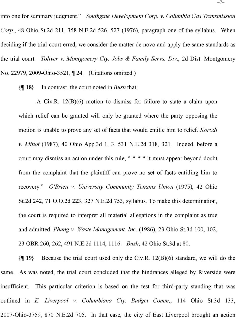 22979, 2009-Ohio-3521, 24. (Citations omitted.) { 18} In contrast, the court noted in Bush that: A Civ.R.