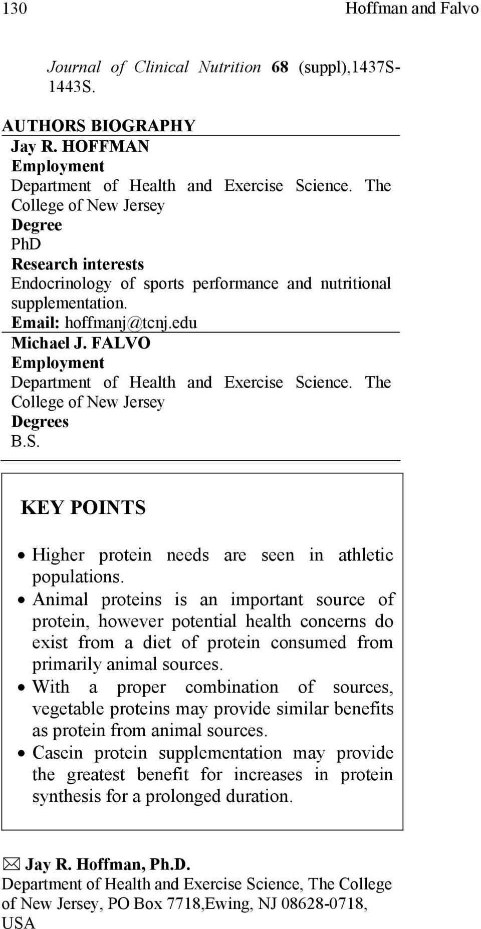 FALVO Employment Department of Health and Exercise Science. The College of New Jersey Degrees B.S. KEY POINTS Higher protein needs are seen in athletic populations.