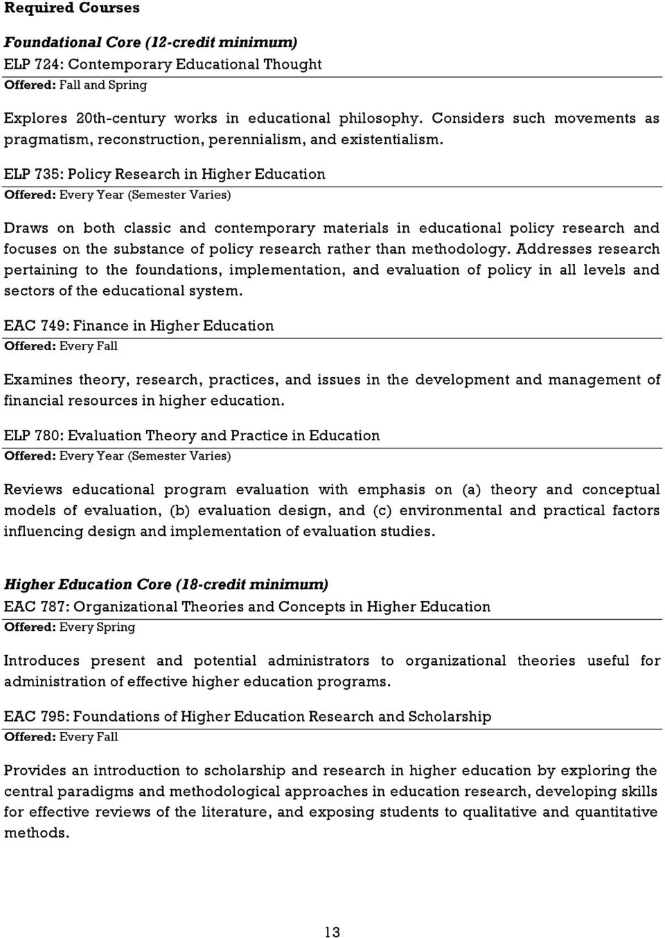 ELP 735: Policy Research in Higher Education Offered: Every Year (Semester Varies) Draws on both classic and contemporary materials in educational policy research and focuses on the substance of