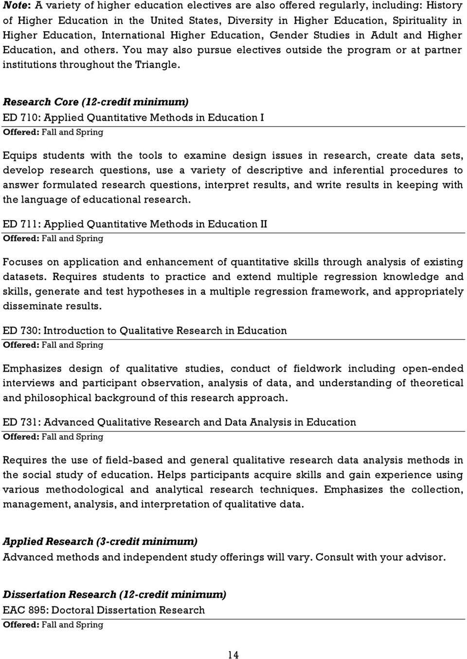 Research Core (12-credit minimum) ED 710: Applied Quantitative Methods in Education I Offered: Fall and Spring Equips students with the tools to examine design issues in research, create data sets,