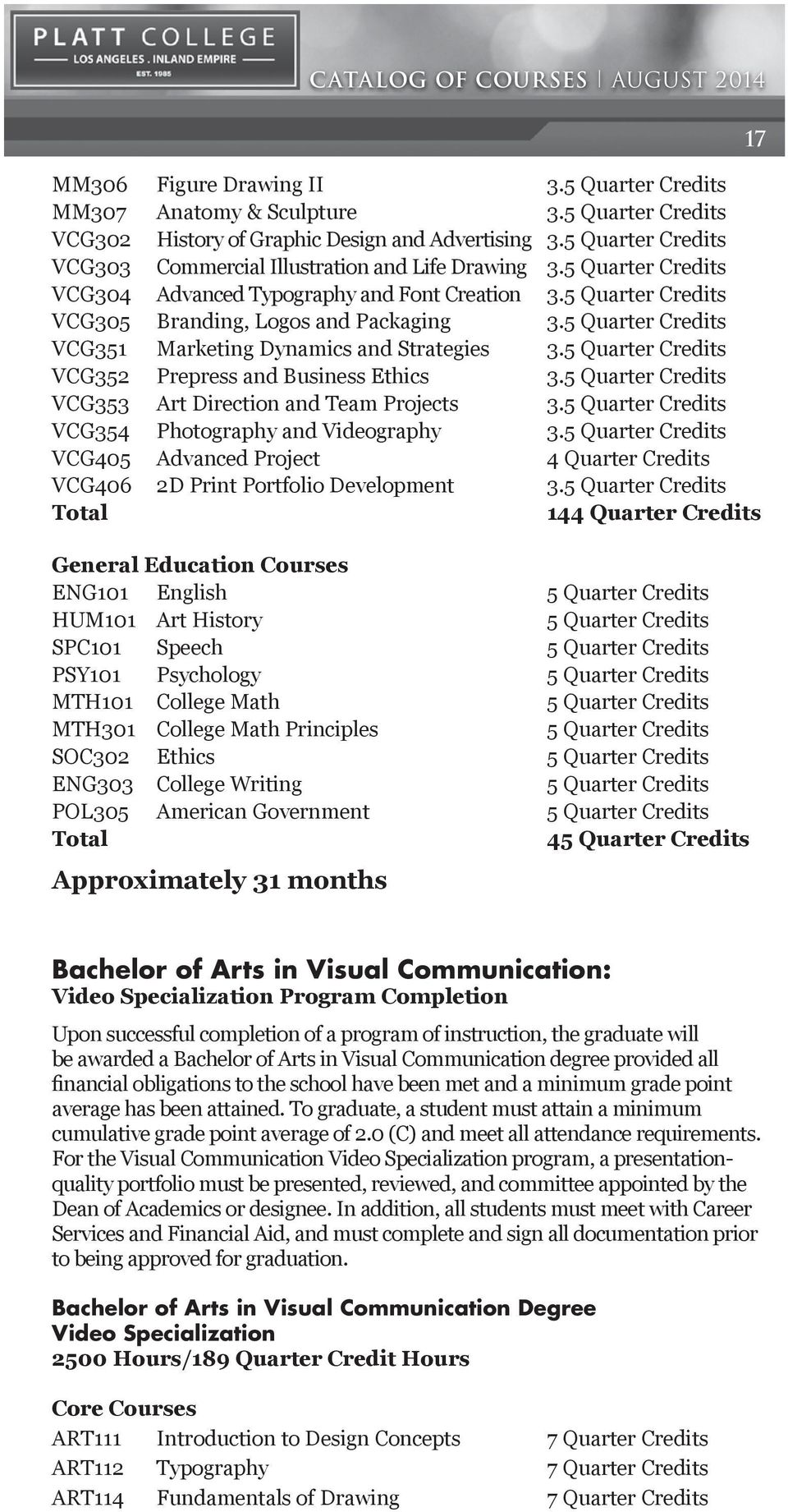 5 Quarter Credits VCG351 Marketing Dynamics and Strategies 3.5 Quarter Credits VCG352 Prepress and Business Ethics 3.5 Quarter Credits VCG353 Art Direction and Team Projects 3.
