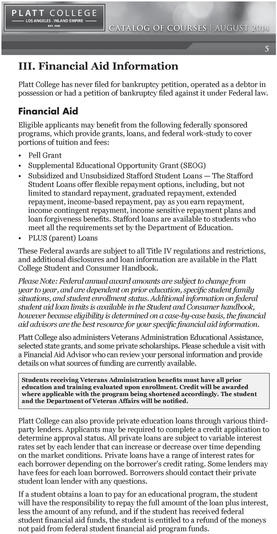 Supplemental Educational Opportunity Grant (SEOG) Subsidized and Unsubsidized Stafford Student Loans The Stafford Student Loans offer flexible repayment options, including, but not limited to