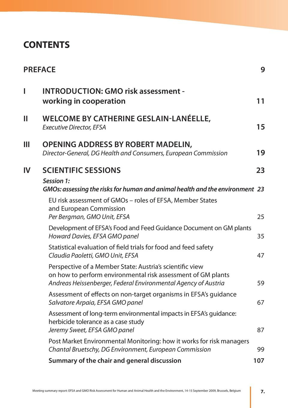of GMOs roles of EFSA, Member States and European Commission Per Bergman, GMO Unit, EFSA 25 Development of EFSA s Food and Feed Guidance Document on GM plants Howard Davies, EFSA GMO panel 35