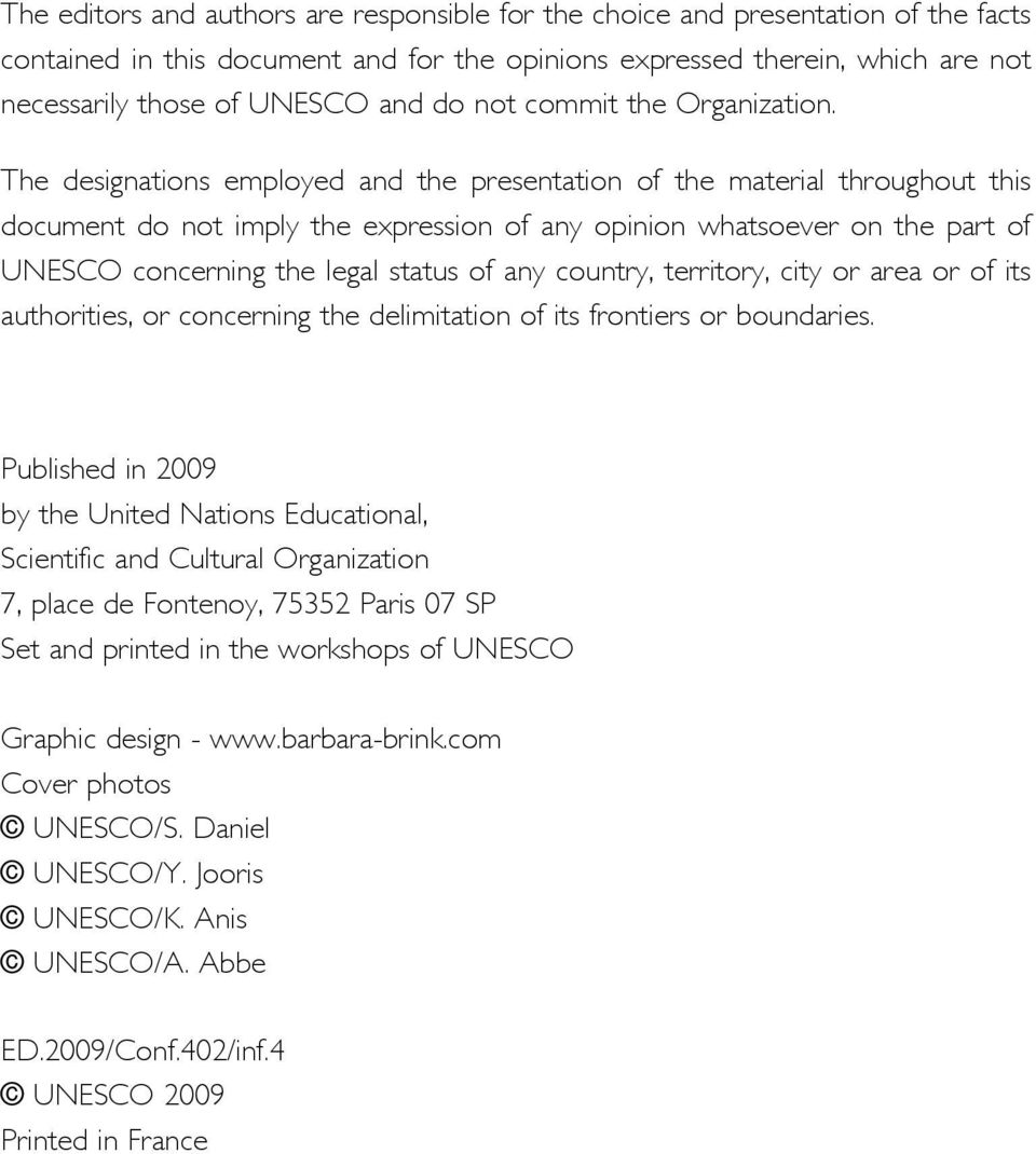 The designations employed and the presentation of the material throughout this document do not imply the expression of any opinion whatsoever on the part of UNESCO concerning the legal status of any