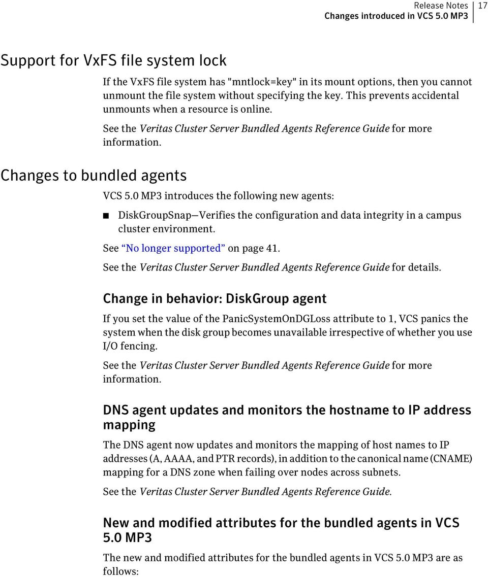 This prevents accidental unmounts when a resource is online. See the Veritas Cluster Server Bundled Agents Reference Guide for more information. VCS 5.