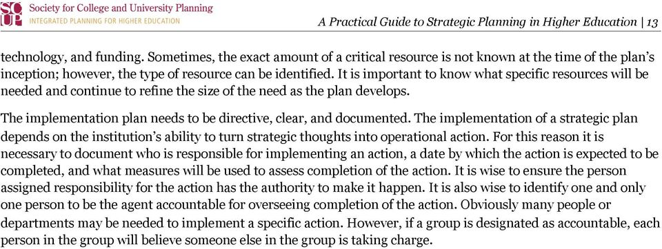 It is important to know what specific resources will be needed and continue to refine the size of the need as the plan develops. The implementation plan needs to be directive, clear, and documented.