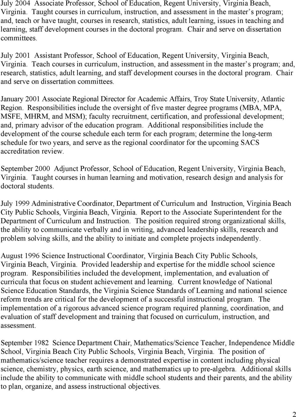 development courses in the doctoral program. Chair and serve on dissertation committees. July 2001 Assistant Professor, School of Education, Regent University, Virginia Beach, Virginia.